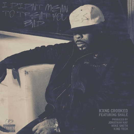 I Didn't Mean To Treat You Bad with Kxng Crooked and Shale (Produced by Jonathan Hay, Mike Smith and DJ King Tech)